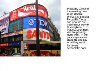 Piccadilly Circus is the meeting point of six streets. We've just passed Piccadi