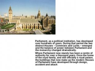 Parliament, as a political institution, has developed over hundreds of years. Du