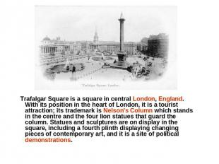 Trafalgar Square is a square in central London, England. With its position in th