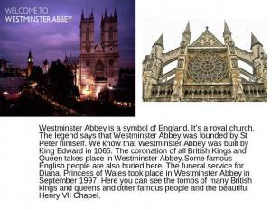 Westminster Abbey is a symbol of England. It's a royal church. The legend says t