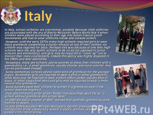 Italy In Italy, school uniforms are uncommon, partially because child uniforms a
