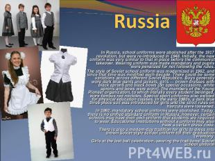 Russia  . In Russia, school uniforms were abolished after the 1917 revolution, b