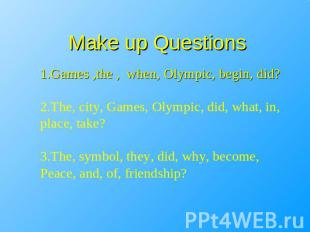 Make up Questions 1.Games ,the , when, Olympic, begin, did?2.The, city, Games, O