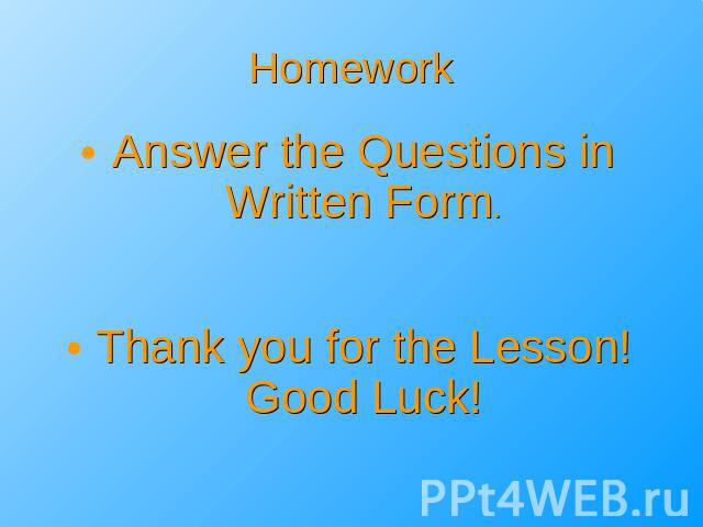 Homework Answer the Questions in Written Form.Thank you for the Lesson!Good Luck!