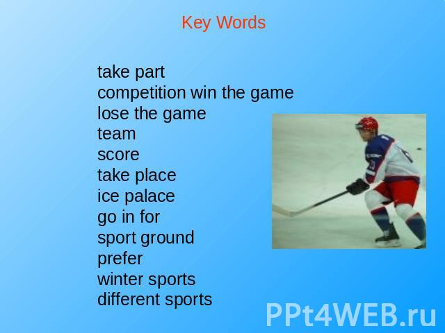 Key Words take partcompetition win the gamelose the gameteamscoretake placeice palacego in forsport groundpreferwinter sportsdifferent sports