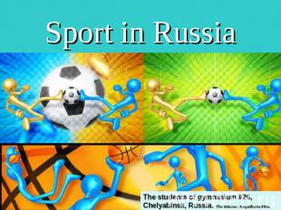 Sport in Russia The students of gymnasium #26, Chelyabinsk, Russia. The teacher: