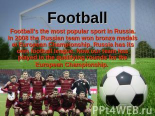 Football Football's the most popular sport in Russia. In 2008 the Russian team w