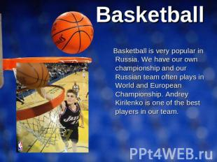 Basketball Basketball is very popular in Russia. We have our own championship an