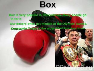 Box Box is very popular in Chelyabinsk. Many people go in for it. Our boxers oft