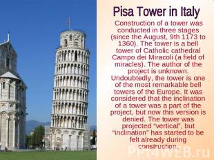 Pisa Tower in Italy Construction of a tower was conducted in three stages (since
