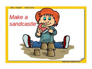Make a sandcastle