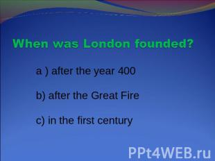 When was London founded? a ) after the year 400 b) after the Great Fire c) in th