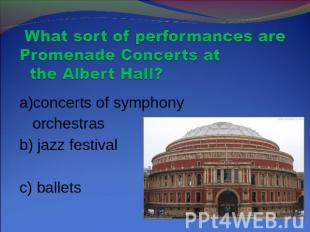 What sort of performances are Promenade Concerts at the Albert Hall? a)concerts