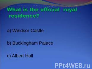 What is the official royal residence? a) Windsor Castle b) Buckingham Palace c)