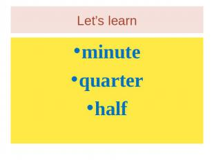 Let's learn minutequarterhalf