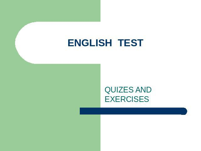 ENGLISH TEST QUIZES AND EXERCISES
