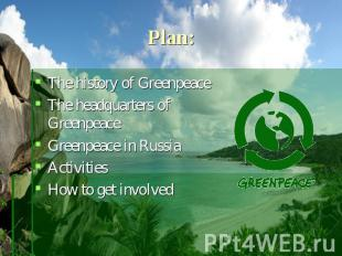 Plan: The history of GreenpeaceThe headquarters of GreenpeaceGreenpeace in Russi