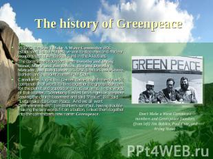 The history of Greenpeace In 1970, the Don't Make A Wave Committee was establish