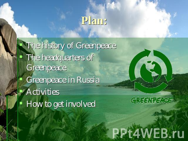 Plan: The history of GreenpeaceThe headquarters of GreenpeaceGreenpeace in RussiaActivities How to get involved