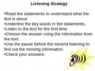 Listening StrategyRead the statements to understand what the text is about.Under