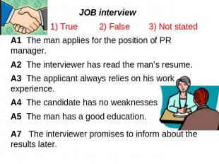JOB interview 1) True 2) False 3) Not statedA1 The man applies for the position