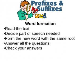 Word formationRead the textDecide part of speech neededForm the new word with th