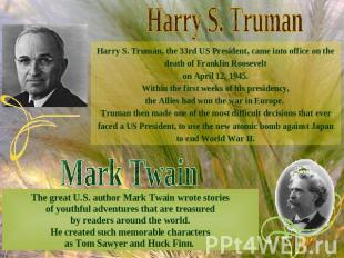 Harry S. TrumanHarry S. Truman, the 33rd US President, came into office on the d