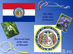 The Flag of the stateof MissouriThe Great Seal of the stateof Missouri