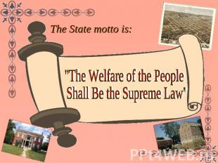 "The State motto is:""The Welfare of the People Shall Be the Supreme Law"""