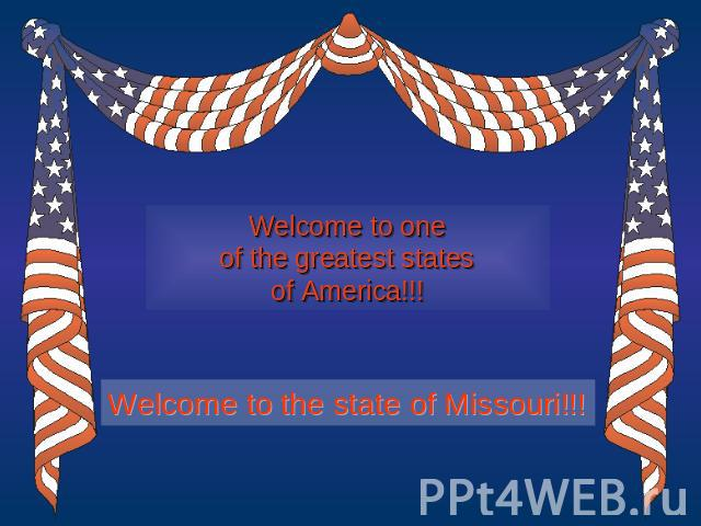 Welcome to oneof the greatest statesof America!!!Welcome to the state of Missouri!!!