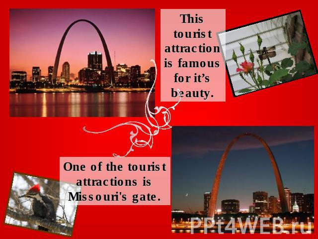 This tourist attraction is famous for it's beauty.One of the tourist attractions is Missouri's gate.