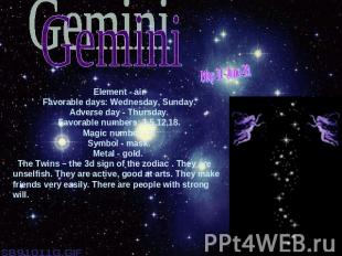 GeminiMay 21 -June 20.Element - airFavorable days: Wednesday, Sunday.Adverse day