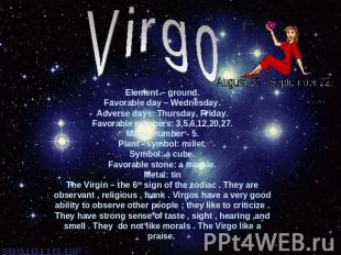 VirgoElement – ground.Favorable day – Wednesday.Adverse days: Thursday, Friday.F