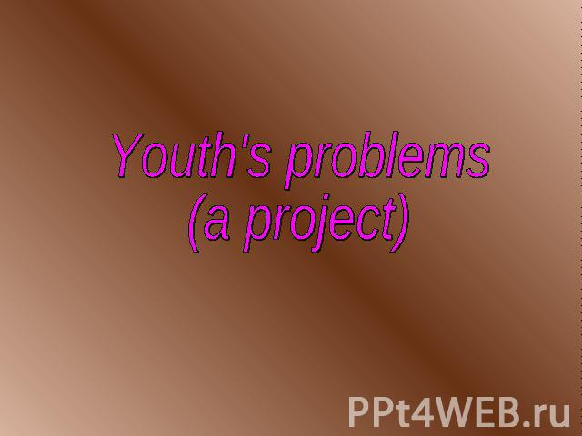 Youth's problems(a project)