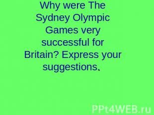 Why were The Sydney Olympic Games very successful for Britain? Express your sugg