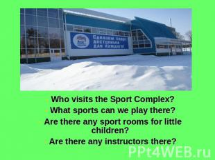 Who visits the Sport Complex? What sports can we play there? Are there any sport