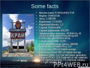 Some facts Russian name: Krasnoyarskiy KraiRegion: Siberia East Area: 2,339,700