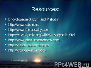 Resources: Encyclopedia of Cyril and Mefodiyhttp://www.estemb.ruhttp://www.famou