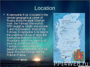 Location Krasnoyarsk Krai is located in the remote geographical center of Russia
