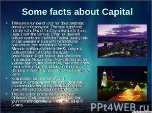 Some facts about Capital There are a number of local holidays celebrated annuall
