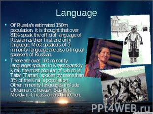 Language Of Russia's estimated 150m population, it is thought that over 81% spea