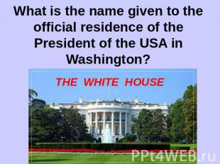 What is the name given to the official residence of the President of the USA in