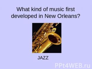 What kind of music first developed in New Orleans?