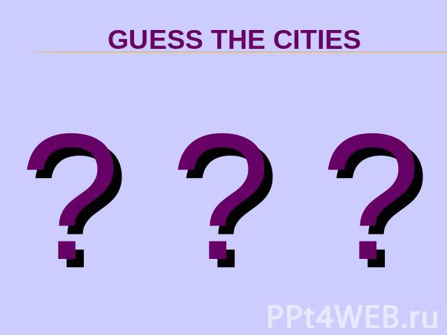 GUESS THE CITIES