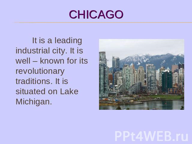 It is a leading industrial city. It is well – known for its revolutionary traditions. It is situated on Lake Michigan.