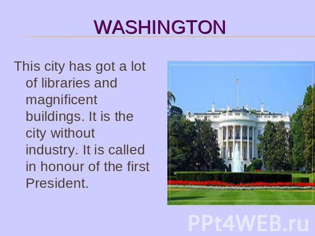 This city has got a lot of libraries and magnificent buildings. It is the city without industry. It is called in honour of the first President.
