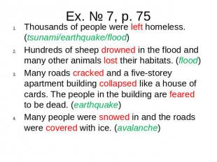 Ex. № 7, p. 75Thousands of people were left homeless. (tsunami/earthquake/flood)