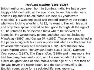 Rudyard Kipling (1865-1936)British author and poet, born in Bombay, India. He ha