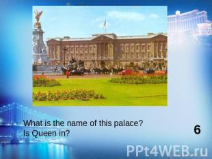 What is the name of this palace?Is Queen in?