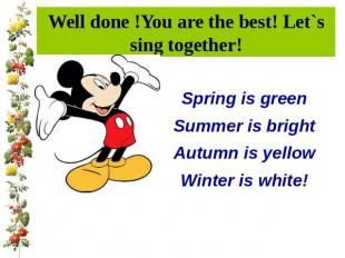 Well done !You are the best! Let`s sing together!